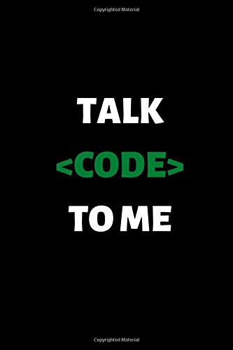Talk Code To Me: Lined journal, Software Developer Notebook, Funny inspirational quote notebook,...